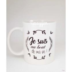 """Mug """" Je suis au bout de ma vie ! """""""