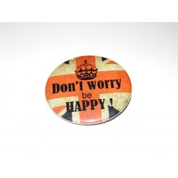 "Badge broche "" Don't worry , be Happy """