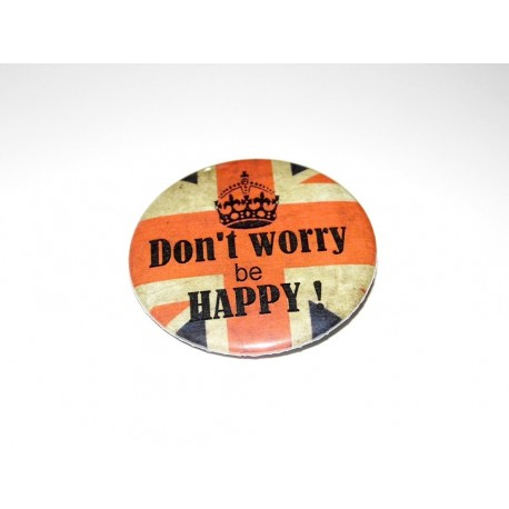 "Badge broche rond "" Don't worry , be Happy """